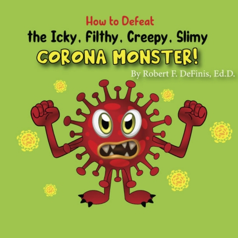 "The cover for ""How to Defeat the Icky, Filthy, Creepy, Slimy Corona Monster."""