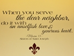 When you serve the dear neighbor, do it with an unselfish love and generous heart.